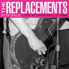 REPLACEMENTS - FOR SALE: LIVE AT MAXWELL'S 1986