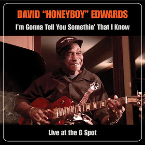EDWARDS DAVID ~HONEYBOY~ - I'M GONNA TELL YOU SOMETHIN THAT I KNOW: LIVE AT THE G SPOT