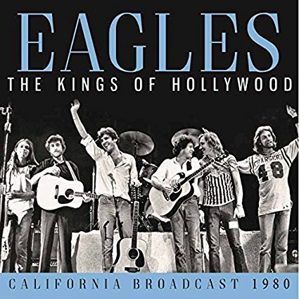 EAGLES - KINGS OF HOLLYWOOD - CALIFORNIA BROADCAST 1980