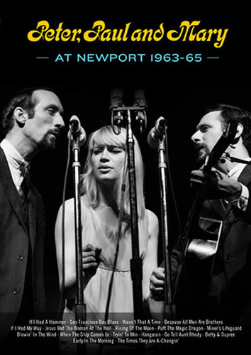 PETER PAUL AND MARY - AT NEWPORT 1963-65