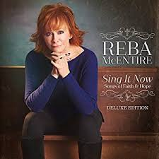 MCENTIRE REBA - SING IT NOW: SONGS & FAITH & HOPE - DELUXE