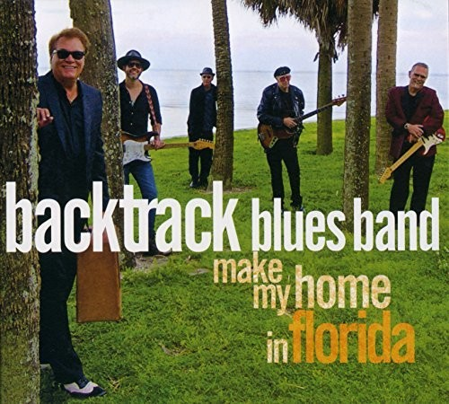 BACKTRACK BLUES BAND - MAKE MY HOME IN FLORIDA