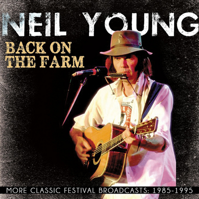 YOUNG NEIL - BACK ON THE FARM - 1985-1995