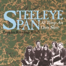 STEELEYE SPAN - ALL THINGS ARE QUITE SILENT - COMPLETE RECORDINGS 1970-71