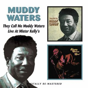 WATERS MUDDY - THEY CALLED ME MUDDY WATERS + LIVE AT MISTER KELLY'S